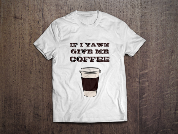 IF I YAWN GIVE ME COFFEE
