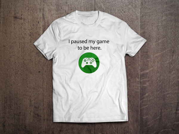 I Paused My Game To Be Here T-Shirt